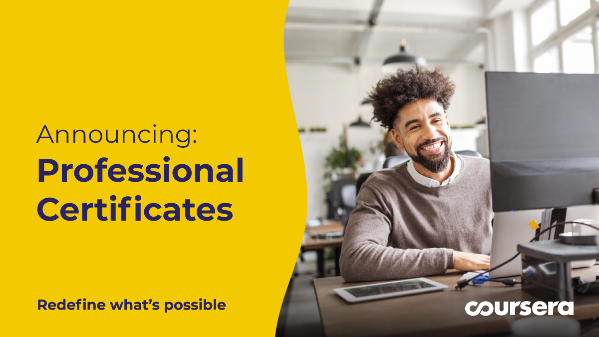 Redefine what's possible with Professional Certificates on Coursera