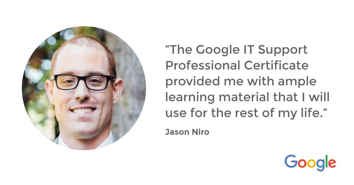 Discover how the Google IT Support Professional Certificate helped Jason pursue a Bachelor's degree in Computer Science